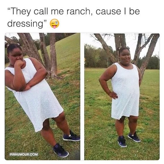 They Call Me Ranch Cause I Be Dressin photo 5
