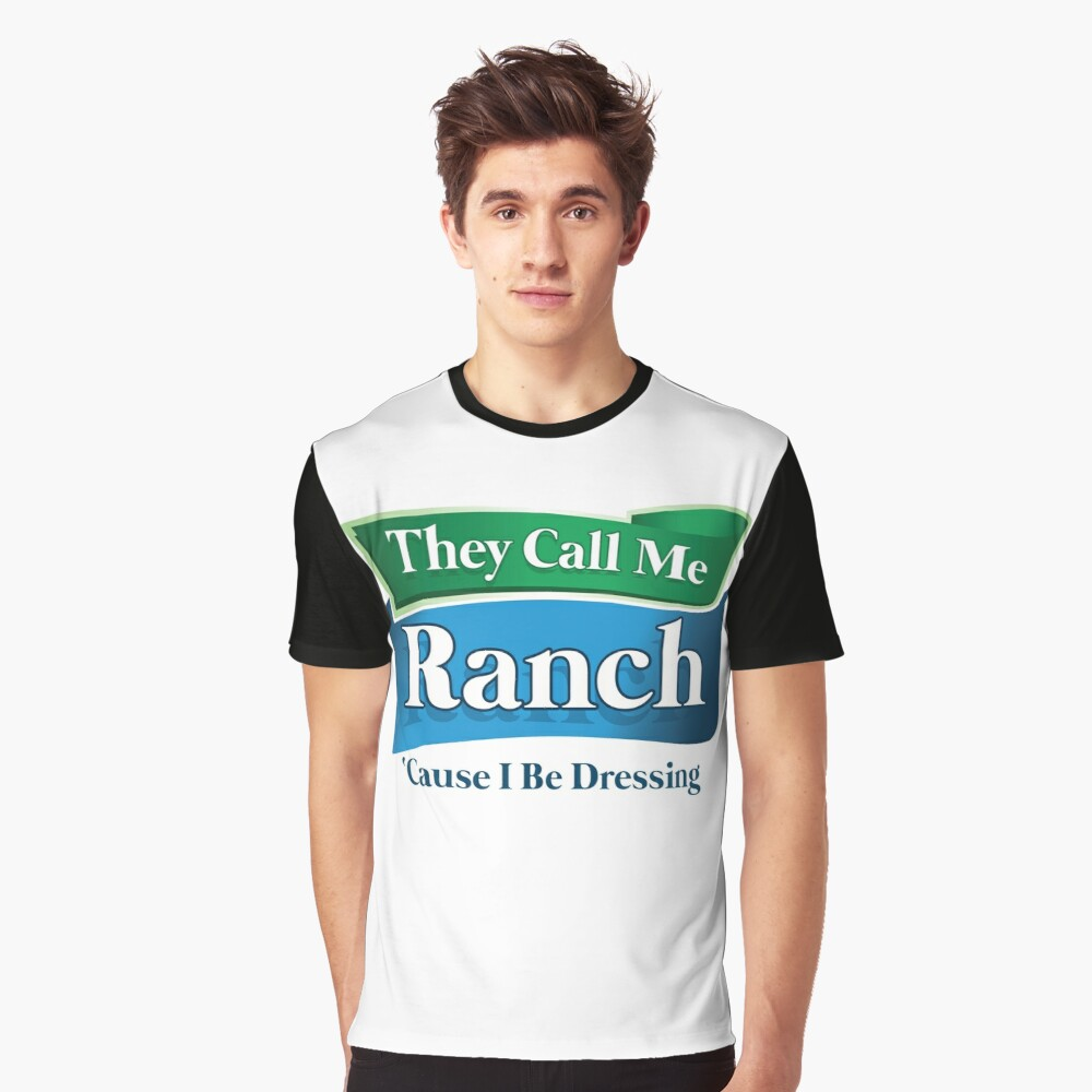 They Call Me Ranch Cause I Be Dressin photo 4